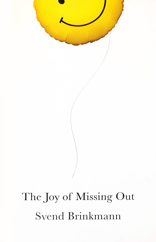 The Joy of Missing Out - The Art of Self-restraint in an Age of Excess, Svend Brinkmann, ISBN 9781509531578