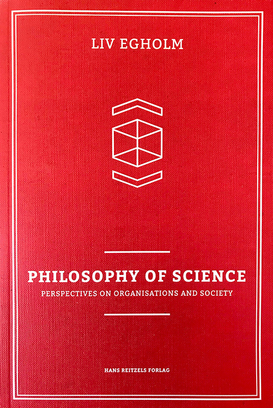 Philosophy of Science – Perspectives on Organisations and Society, Liv Egholm, ISBN: 9788741256573