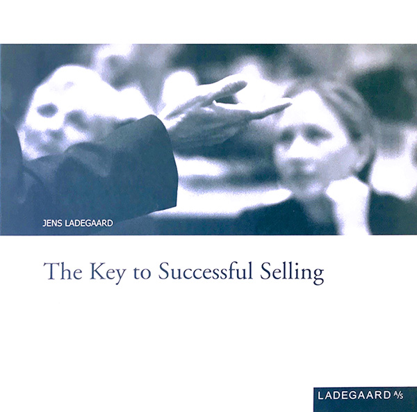 The Key to Successful Selling, Jens Ladegaard, ISBN 87-990147-2-6