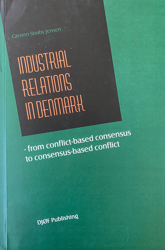 Industrial Relations in Denmark: From conflict-based consensus to consensus-based conflict, Carsten Strøby Jensen, ISBN: 9788757427981